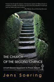 the church of the second chance a faith based approach to prison the church of the second chance a faith based approach to prison reform jens soering 9781590561126 com books