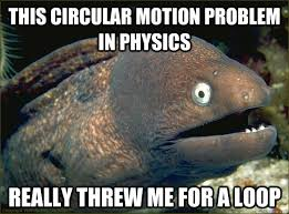 This circular motion problem in physics Really threw me for a loop ... via Relatably.com