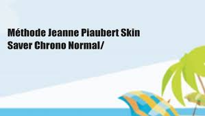 <b>Méthode Jeanne Piaubert Skin</b> Saver Chrono Normal/ - video ...