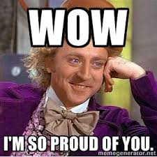 Wow I'm so proud of you. - willy wonka | Meme Generator via Relatably.com