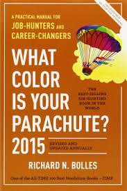 what color is your parachute a practical manual for job 2015 a practical manual for job hunters and career changers richard n bolles 9781607745556 com books