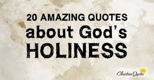 20 Amazing Quotes about God's Holiness | ChristianQuotes.info