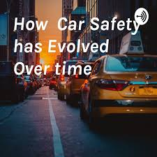 How Car Safety has Evolved Over time