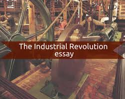 the industrial revolution essay by bestessayeducation content the industrial revolution