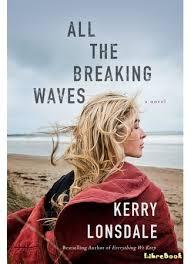 Книга <b>Разбивая волны</b> (All the Breaking Waves). Кэрри <b>Лонсдейл</b> ...