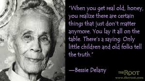 Best Black History Quotes: Bessie Delany on Truth - The Root via Relatably.com