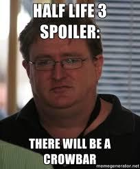 Half life 3 spoiler: there will be a crowbar - Gabe Newell | Meme ... via Relatably.com
