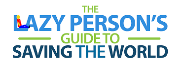 the lazy person s guide to saving the world united nations the lazy person s guide to saving the world