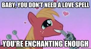 Baby, you don't need a love spell You're enchanting enough - Big ... via Relatably.com