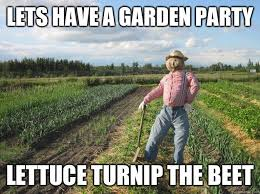 Lets have a garden party Lettuce turnip The beet - Scarecrow ... via Relatably.com
