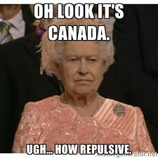oh look it's canada. ugh... how repulsive. - Unimpressed Queen ... via Relatably.com