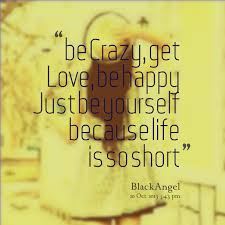 Quotes from Jeanny Lesmana: be Crazy, get Love, be happy Just be ... via Relatably.com