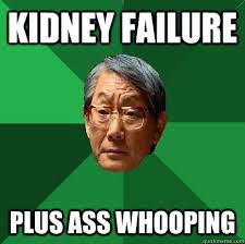 Kidney Failure Plus ass whooping - ASIAN FATHER - quickmeme via Relatably.com
