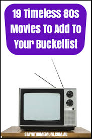20 timeless 80s movies to add to your bucketlist stay at home mum 19 timeless 80s movies to add to your bucketlist