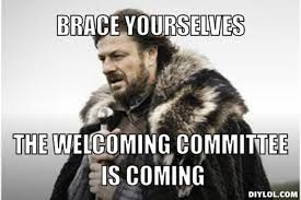 DIYLOL - Brace yourselves The Welcoming Committee is coming via Relatably.com