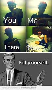 5 Kill Yourselves Meme | Funny Pictures via Relatably.com