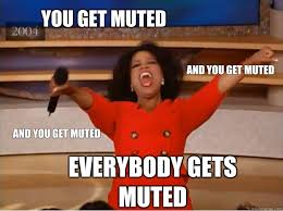 You get muted Everybody gets muted And you get muted And you get ... via Relatably.com