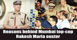 reasons behind mumbai top cop rakesh maria ouster the fearless hiral patel