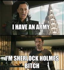 I have an army i'm sherlock holmes bitch - The Avengers - quickmeme via Relatably.com