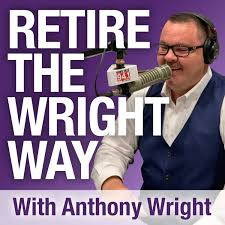 Retire The Wright Way with Anthony Wright