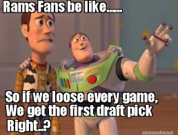 Meme Maker - Rams Fans be like...... So if we loose every game, We ... via Relatably.com