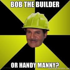 Bob the builder or handy manny? - Obrero Piropero | Meme Generator via Relatably.com
