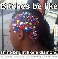 FunnyMemes.com • Funny memes - [Shine bright like a diamond] via Relatably.com