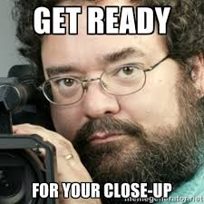 get ready for your close-up - Creepy Camera Man | Meme Generator via Relatably.com