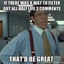 Someone made this | Half-Life 3 Confirmed | Know Your Meme via Relatably.com