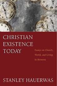 christian existence today essays on church world and living in christian existence today essays on church world and living in between stanley hauerwas 9781608997107 amazon com books