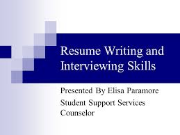 Resume Writing and Interviewing Skills Presented By Elisa Paramore
