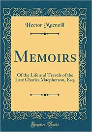 <b>Memoirs: Of</b> the Life and Travels of the Late <b>Charles Macpherson</b> ...