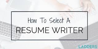 How to Select a Resume Writer   Expert Career Advice   Ladders The Ladders How to Select a Resume Writer
