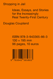 shopping in jail ideas essays and stories for the increasingly shopping in jail ideas essays and stories for the increasingly real 21st century douglas coupland 9783943365863 amazon com books