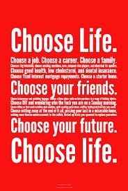 choose life choose a job choose a career choose a family choose life choose a job choose a career choose a family