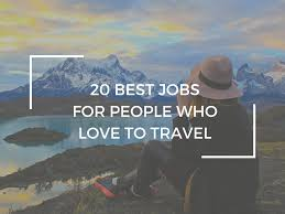 17 best ideas about best jobs interview job the 20 best jobs for people who love to travel features a list of the best