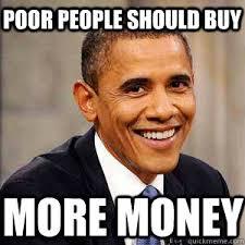 Poor people should buy more money - Barack Obama - quickmeme via Relatably.com
