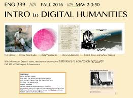 introduction to digital humanities kathi inman berens dh is a broad classification our focus is digital literary practice history and