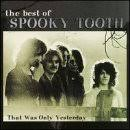 <b>Spooky Tooth - The</b> Best of <b>Spooky Tooth</b>: That Was Only Yesterday ...
