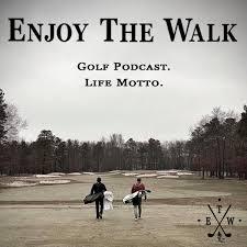 Enjoy The Walk Golf Podcast