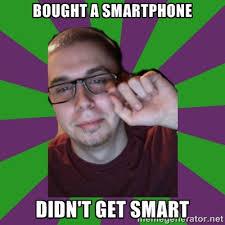 Bought a smartphone didn't get smart - Meme Creator | Meme Generator via Relatably.com