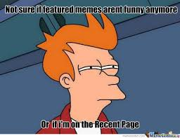 Sad,really.i Would Know Cuz I Make Pretty Bad Memes Myself by ... via Relatably.com