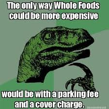 Meme Maker - The only way Whole Foods could be more expensive ... via Relatably.com