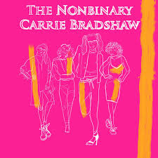 The Nonbinary Carrie Bradshaw