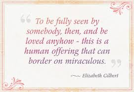 Elizabeth Gilbert Quote - To Be Fully Seen By Somebody | Elizabeth ... via Relatably.com