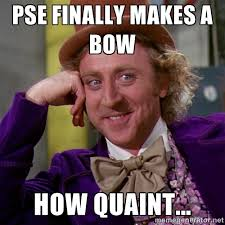 PSE finally makes a bow How quaint... - willywonka | Meme Generator via Relatably.com
