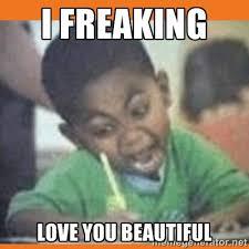i freaking love you beautiful - I FUCKING LOVE   Meme Generator via Relatably.com