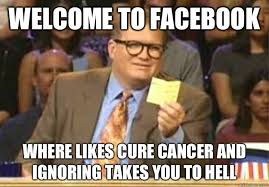 Welcome to Facebook where likes cure cancer and ignoring takes you ... via Relatably.com