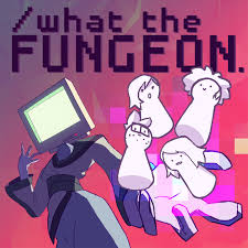 What The Fungeon
