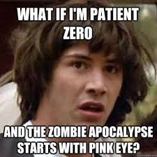 What If I'm Patient Zero And the Zombie apocalypse starts with ... via Relatably.com